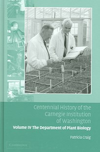 Centennial History of the Carnegie Institution of Washington: Volume 4, The Department of Plant Biology by Patricia Craig, Louis Brown, Patricia Parratt Craig (9780521830812) - HardCover - Education Tertiary