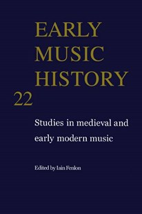 Early Music History: Volume 22 by Iain Fenlon, Wulf Arlt, Margaret Bent, Lorenzo Bianconi, J. Blackburn, David Fallows, F. Alberto Gallo, James Haar, Kenneth Levy, Lewis Lockwood (9780521831093) - HardCover - Entertainment Music General
