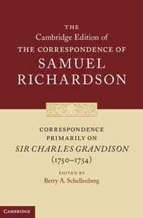Correspondence Primarily on Sir Charles Grandison(1750–1754) by Samuel Richardson, Betty A. Schellenberg (9780521832182) - HardCover - Biographies General Biographies