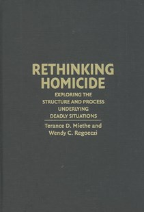 Rethinking Homicide by Terance D. Miethe, Wendy C. Regoeczi, Kriss A. Drass, David Farrington, Kriss A. Drass (9780521832991) - HardCover - Social Sciences Criminology