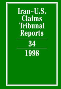 Iran-U.S. Claims Tribunal Reports: Volume 34 by Karen Lee (9780521833028) - HardCover - Politics Political Issues