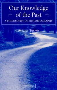 Our Knowledge of the Past by Aviezer Tucker (9780521834155) - HardCover - History