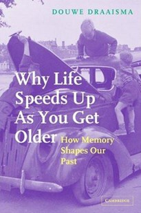 Why Life Speeds Up As You Get Older by Douwe Draaisma, Arnold Pomerans, Erica Pomerans (9780521834247) - HardCover - Social Sciences Psychology