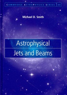 Astrophysical Jets and Beams by Michael D. Smith (9780521834766) - HardCover - Science & Technology Astronomy
