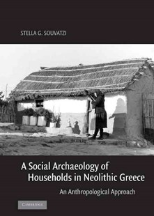 A Social Archaeology of Households in Neolithic Greece by Stella G. Souvatzi (9780521836890) - HardCover - History Ancient & Medieval History