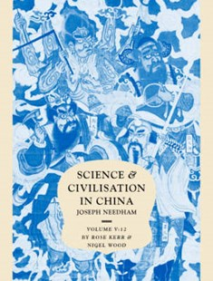 Science and Civilisation in China: Volume 5, Chemistry and Chemical Technology, Part 12, Ceramic Technology by Rose Kerr, Nigel Wood, Nigel Wood, C. Cullen (9780521838337) - HardCover - Art & Architecture Art Technique