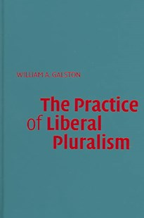 The Practice of Liberal Pluralism by William A. Galston (9780521840347) - HardCover - Philosophy Modern