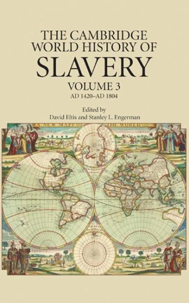 The Cambridge World History of Slavery: Volume 3, AD 1420–AD 1804