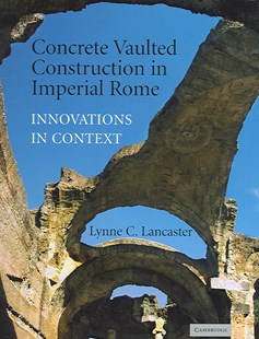 Concrete Vaulted Construction in Imperial Rome by Lynne C. Lancaster, Lynne C. Lancaster (9780521842020) - HardCover - Art & Architecture Architecture