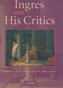 Ingres and his Critics by Andrew Carrington Shelton (9780521842433) - HardCover - Art & Architecture Art Technique