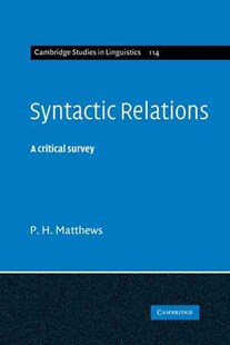 Syntactic Relations by P. H. Matthews, S. R. Anderson, J. Bresnan, B. Comrie, W. Dressler, C. J. Ewen, R. Huddleston, P. H. Matthews (9780521845762) - HardCover - Reference