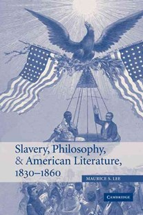 Slavery, Philosophy, and American Literature, 1830–1860 by Maurice S. Lee (9780521846530) - HardCover - History Latin America