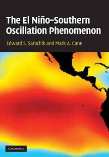 The El Niño-Southern Oscillation Phenomenon by Edward S. Sarachik, Mark A. Cane (9780521847865) - HardCover - Science & Technology Environment