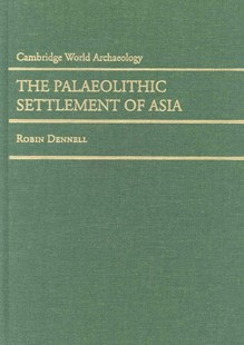 The Palaeolithic Settlement of Asia by Robin Dennell (9780521848664) - HardCover - History Asia