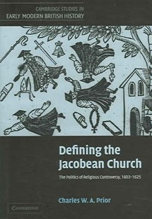 Defining the Jacobean Church by Charles W. A. Prior, Anthony Fletcher, John Guy, John Morrill (9780521848763) - HardCover - History European