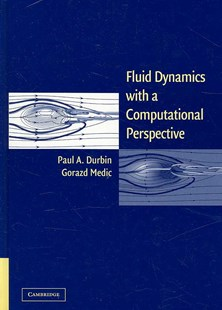 Fluid Dynamics with a Computational Perspective by Paul A. Durbin, Gorazd Medic, Paul A. Durbin (9780521850179) - HardCover - Science & Technology Engineering