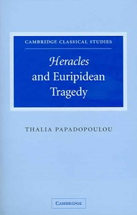 Heracles and Euripidean Tragedy by Thalia Papadopoulou, P. E. Easterling, M. K. Hopkins, M. D. Reeve, A. M. Snodgrass, G. Striker, P. D. Garnsey, G. C. Horrocks, R. L. Hunter, M. Millett, R. G. Osborne, D. N. Sedley (9780521851268) - HardCover - History Ancient & Medieval History