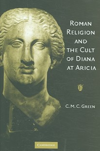 Roman Religion and the Cult of Diana at Aricia by C. M. C. Green, C M C Green (9780521851589) - HardCover - History Ancient & Medieval History
