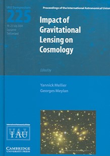 Impact of Gravitational Lensing on Cosmology (IAU S225) by Yannick Mellier, Georges Meylan, Karel A. van der Hucht (9780521851961) - HardCover - Science & Technology Astronomy