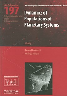 Dynamics of Populations of Planetary Systems (IAU C197) by Zoran Knezevic, Andrea Milani, Andrea Milani, Karel A. Van der Hucht (9780521852036) - HardCover - Science & Technology Astronomy