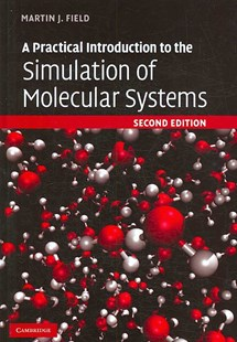 A Practical Introduction to the Simulation of Molecular Systems by Martin J. Field (9780521852524) - HardCover - Computing Program Guides
