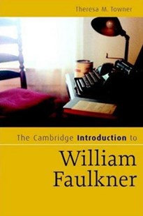 The Cambridge Introduction to William Faulkner by Theresa M. Towner, Theresa M. Towner (9780521855464) - HardCover - Reference