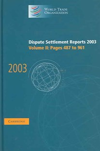 Dispute Settlement Reports 2003 by World Trade Organization (9780521857345) - HardCover - Business & Finance Ecommerce