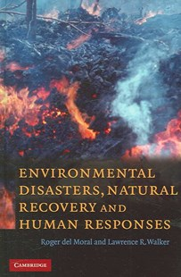 Environmental Disasters, Natural Recovery and Human Responses by Roger del Moral, Lawrence R. Walker, Lawrence R. Walker (9780521860345) - HardCover - Science & Technology Biology
