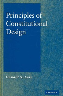 Principles of Constitutional Design by Donald S. Lutz (9780521861687) - HardCover - Philosophy Modern
