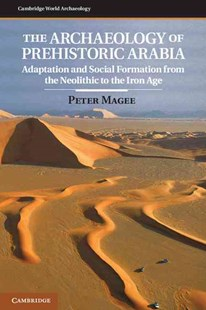 The Archaeology of Prehistoric Arabia by Peter Magee (9780521862318) - HardCover - History Ancient & Medieval History