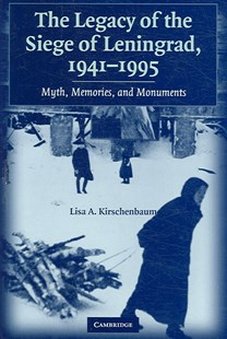 The Legacy of the Siege of Leningrad, 1941–1995 by Lisa A. Kirschenbaum (9780521863261) - HardCover - History European