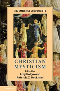 The Cambridge Companion to Christian Mysticism by Amy Hollywood, Patricia Z. Beckman (9780521863650) - HardCover - Reference