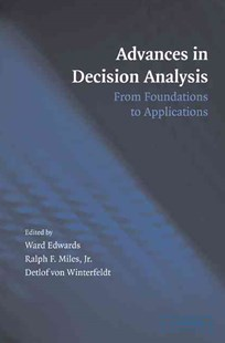 Advances in Decision Analysis by Ward Edwards, Ralph F. Miles Jr., Detlof von Winterfeldt, Detlof Von Winterfeldt, Ralph F. Miles (9780521863681) - HardCover - Business & Finance Management & Leadership