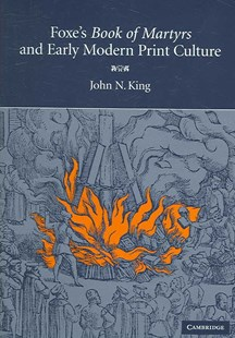 Foxe's 'Book of Martyrs' and Early Modern Print Culture by John N. King (9780521863810) - HardCover - Biographies General Biographies