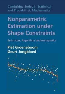 Nonparametric Estimation under Shape Constraints by Piet Groeneboom, Geurt Jongbloed, Jon A. Wellner (9780521864015) - HardCover - Business & Finance Ecommerce