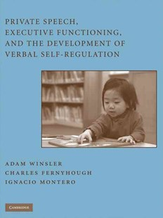 Private Speech, Executive Functioning, and the Development of Verbal Self-Regulation by Adam Winsler, Charles Fernyhough, Ignacio Montero (9780521866071) - HardCover - Reference