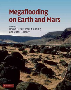 Megaflooding on Earth and Mars by Devon M. Burr, Paul A. Carling, Victor R. Baker, Victor R. Baker (9780521868525) - HardCover - Science & Technology Environment