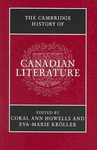 The Cambridge History of Canadian Literature by Coral Ann Howells, Eva-Marie Kröller (9780521868761) - HardCover - Modern & Contemporary Fiction Literature