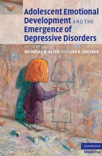 Adolescent Emotional Development and the Emergence of Depressive Disorders by Nicholas B. Allen, Lisa B. Sheeber, Nicholas B. Allen, Lisa B. Sheeber (9780521869393) - HardCover - Reference Medicine