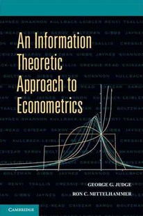 An Information Theoretic Approach to Econometrics by George G. Judge, Ron C. Mittelhammer (9780521869591) - HardCover - Business & Finance Ecommerce
