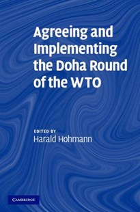 Agreeing and Implementing the Doha Round of the WTO by Harald Hohmann (9780521869904) - HardCover - Reference Law
