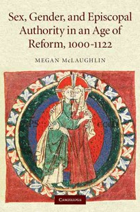 Sex, Gender, and Episcopal Authority in an Age of Reform, 1000–1122 by Megan McLaughlin (9780521870054) - HardCover - History Ancient & Medieval History