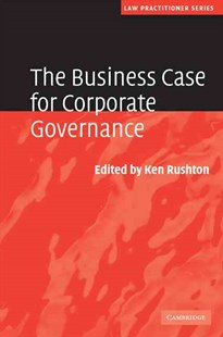 The Business Case for Corporate Governance by Ken Rushton (9780521871068) - HardCover - Business & Finance Business Communication