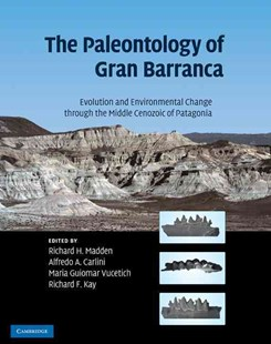 The Paleontology of Gran Barranca by Richard H. Madden, Alfredo A. Carlini, Maria Guiomar Vucetich, Richard F. Kay (9780521872416) - HardCover - Science & Technology Biology