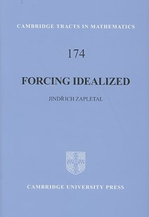 Forcing Idealized by Jindrich Zapletal (9780521874267) - HardCover - Science & Technology Mathematics