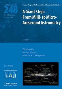 A Giant Step: From Milli- to Micro- Arcsecond Astrometry (IAU S248) by Wenjing Jin, Imants Platais, Michael A. C. Perryman (9780521874700) - HardCover - Science & Technology Astronomy