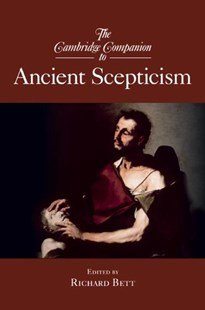 The Cambridge Companion to Ancient Scepticism by Richard Bett (9780521874762) - HardCover - History Ancient & Medieval History