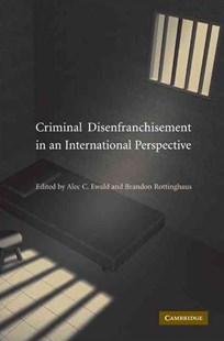 Criminal Disenfranchisement in an International Perspective by Alec C. Ewald, Brandon Rottinghaus (9780521875615) - HardCover - Politics Political Issues