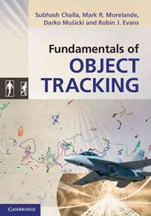 Fundamentals of Object Tracking by Subhash Challa, Mark R. Morelande, Darko Mušicki, Robin J. Evans (9780521876285) - HardCover - Science & Technology Engineering