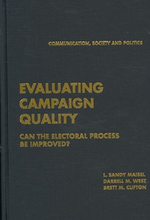 Evaluating Campaign Quality by L. Sandy Maisel, Darrell M. West, Brett M. Clifton (9780521877299) - HardCover - Politics Political Issues